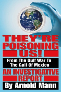 They're Poisoning Us - From the Gulf War to the Gulf of Mexico